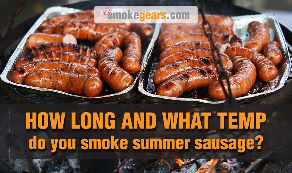 How long and what temp do you smoke summer sausage