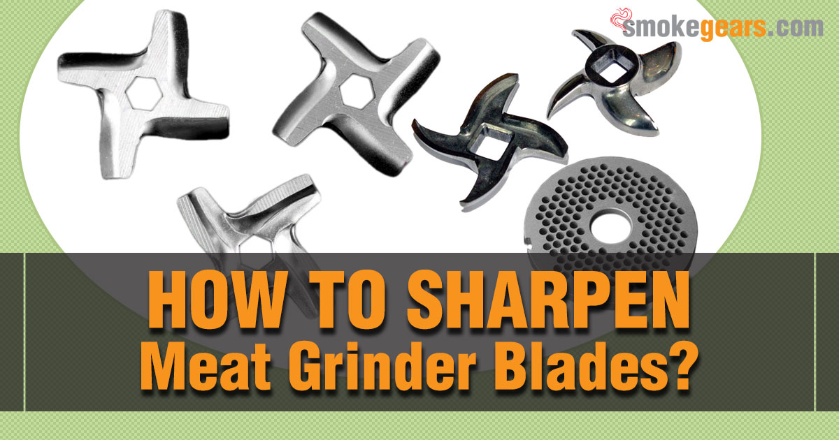 How to Sharpen Meat Grinder Blades?