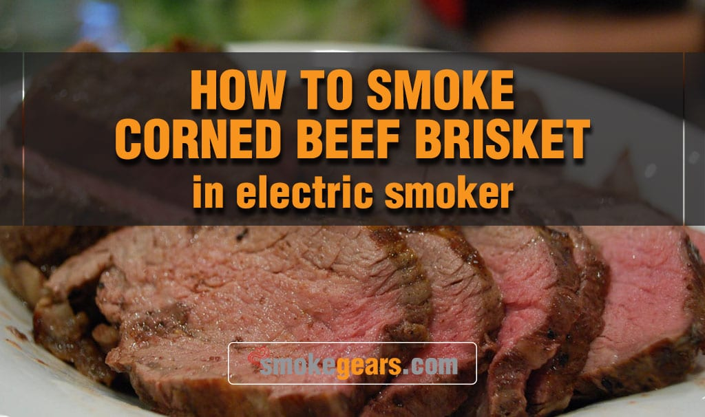 How To Smoke Corned Beef Brisket In Electric Smoker