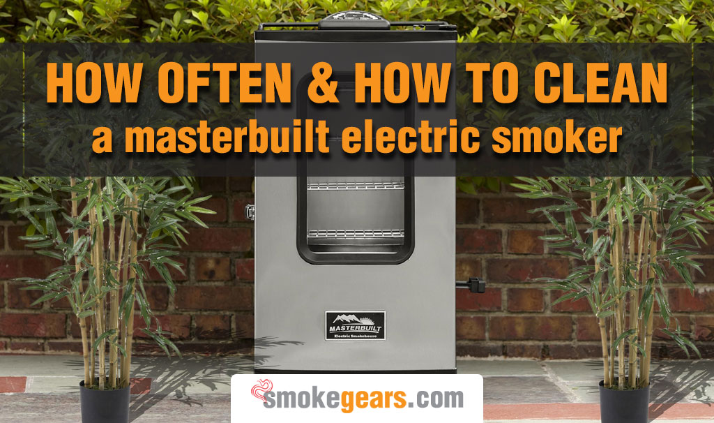 How Often And How To Clean A Masterbuilt Electric Smoker