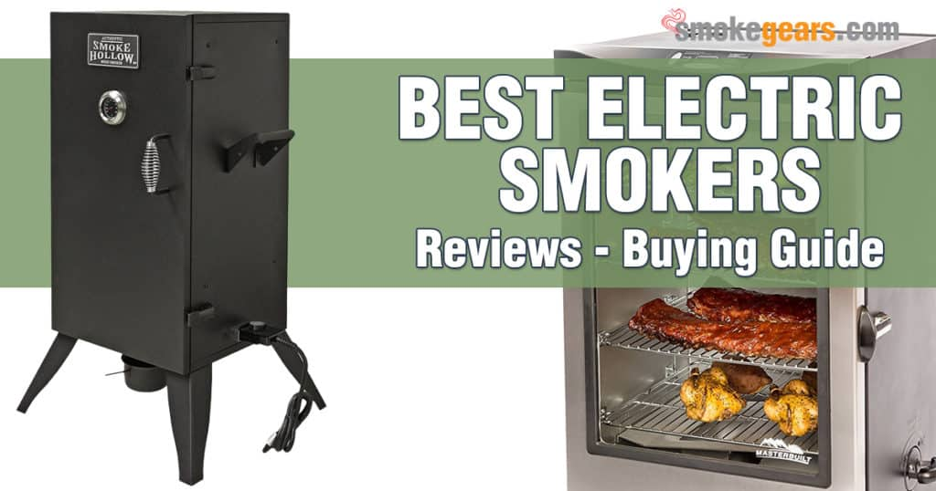 Best Electric Smokers Reviews 2019 Better For Smart Grilling