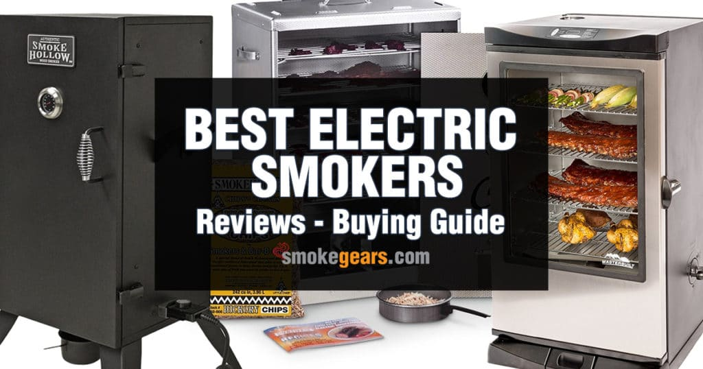 Best Electric Smokers Reviews 2019 – Better for Smart Grilling