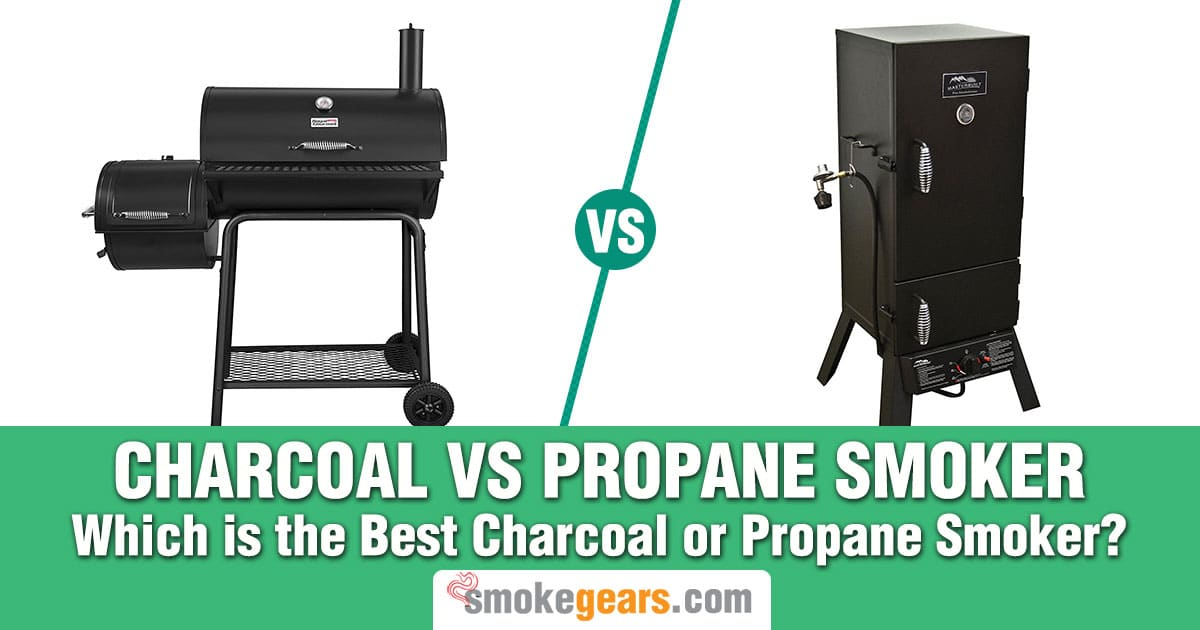 Charcoal Vs Propane Smoker Which Is The Best Charcoal Or