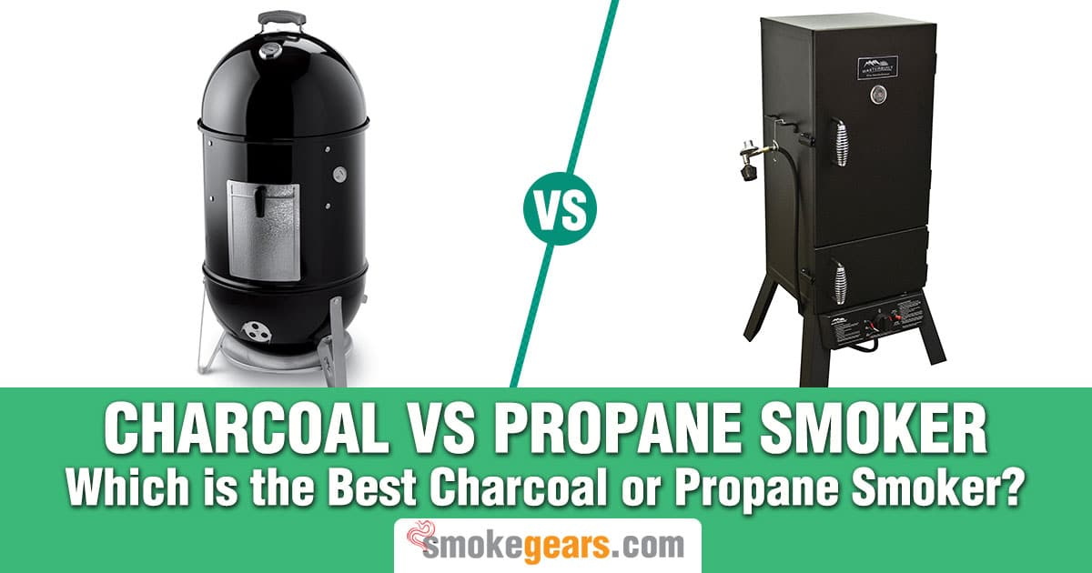 Charcoal Smoker vs Propane Smoker: Which is Best Charcoal or Propane Smoker?