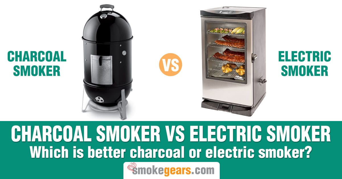 Charcoal Smoker vs electric smoker: Which is better charcoal or electric smoker?