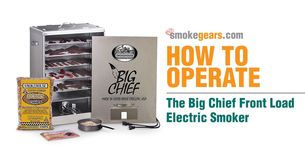 How to Operate the Big Chief Front Load Electric Smoker