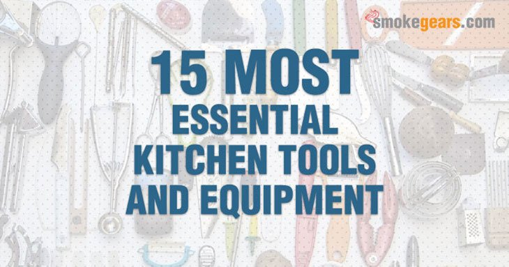15 Most Essential Kitchen Tools and Equipment You Should Never Miss