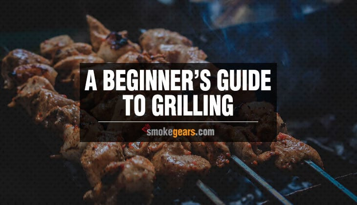 A Beginners Guide to Grilling
