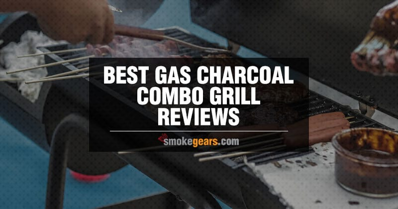 Best Gas Charcoal Combo Grill Reviews