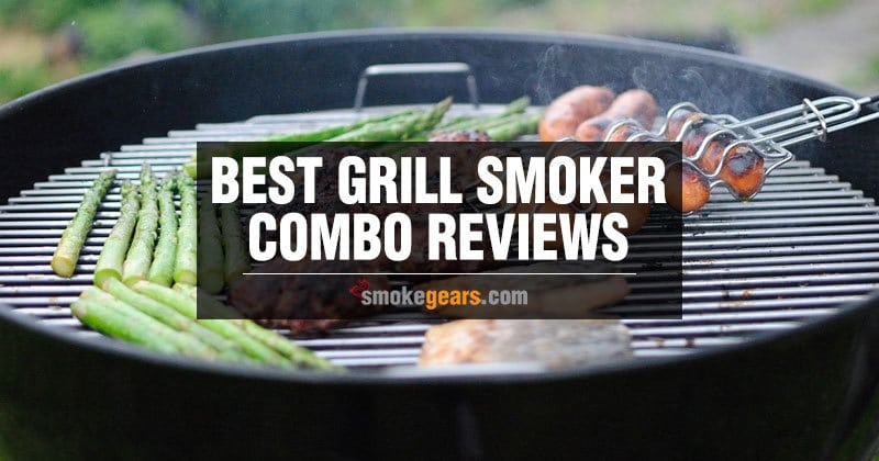 Best Grill Smoker Combo Reviews