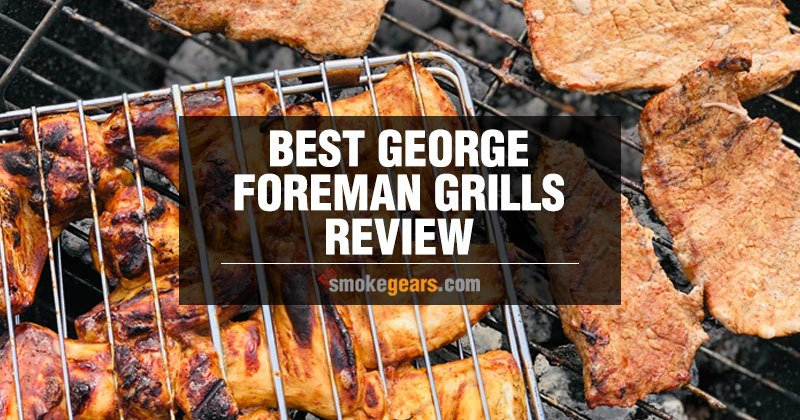 Best george foreman grills review