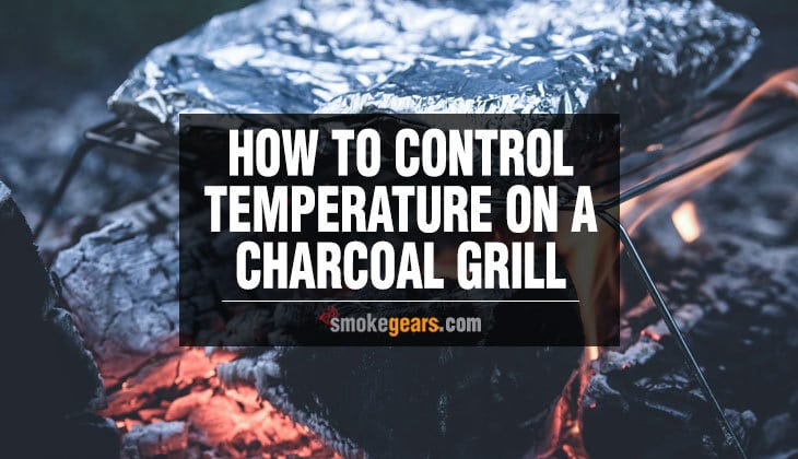How to Control Temperature on a Charcoal Grill