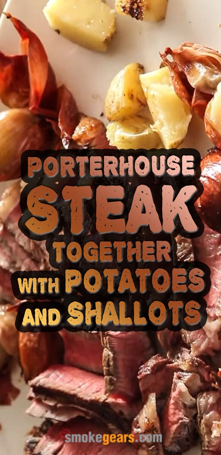 Porterhouse Steak Together with Potatoes and Shallots