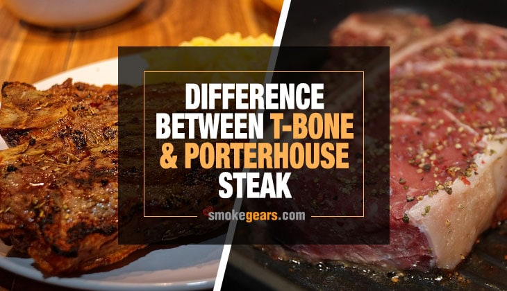 Difference Between T Bone and Porterhouse Steak