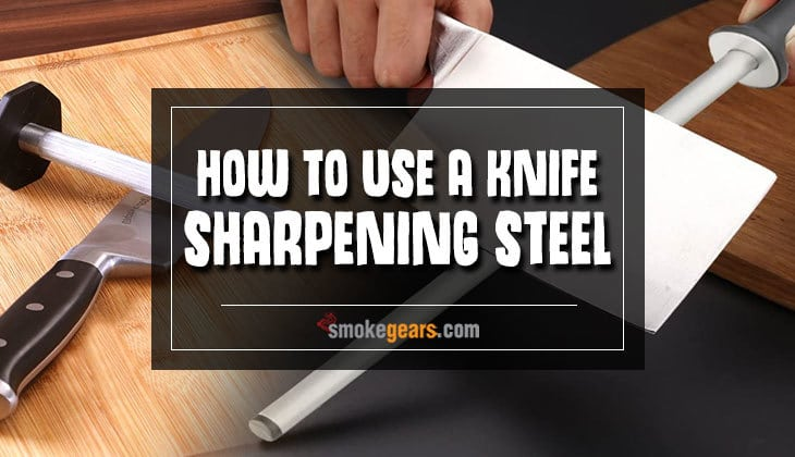 How to Use a Sharpening Steel